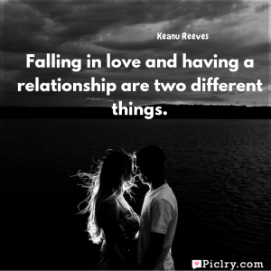Meaning of Falling in love and having a relationship are two different things. - Keanu Reeves quote images - Download full hd 4k quote wallpaper - Wall art and poster