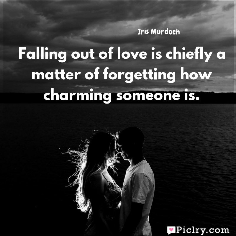 Meaning of Falling out of love is chiefly a matter of forgetting how charming someone is. - Iris Murdoch quote images - Download full hd 4k quote wallpaper - Wall art and poster