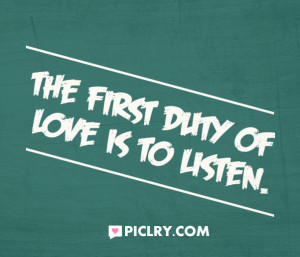 First duty of love is to listen quote photo