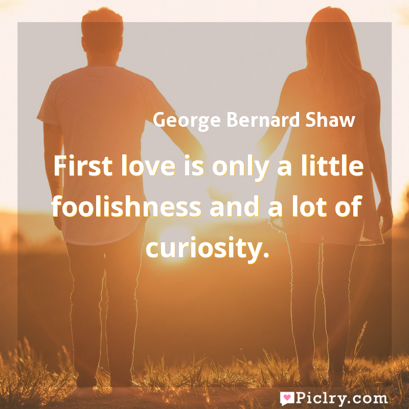 Meaning of First love is only a little foolishness and a lot of curiosity. - George Bernard Shaw quote images - full hd 4k quote wallpaper - Wall art and poster