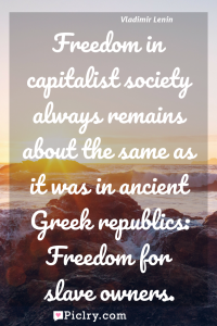 Meaning of Freedom in capitalist society always remains about the same as it was in ancient Greek republics: Freedom for slave owners. - Vladimir Lenin quote photo - full hd4k quote wallpaper - Wall art and poster