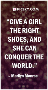 Give a girl the right shoes marilyn monoroe quote photo