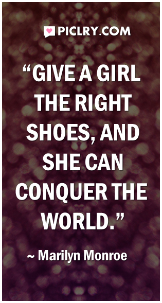 Give a girl the right shoes marilyn monroe quote photo
