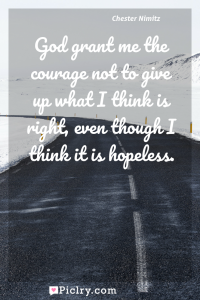 Meaning of God grant me the courage not to give up what I think is right, even though I think it is hopeless. - Chester Nimitz quote photo - full hd4k quote wallpaper - Wall art and poster