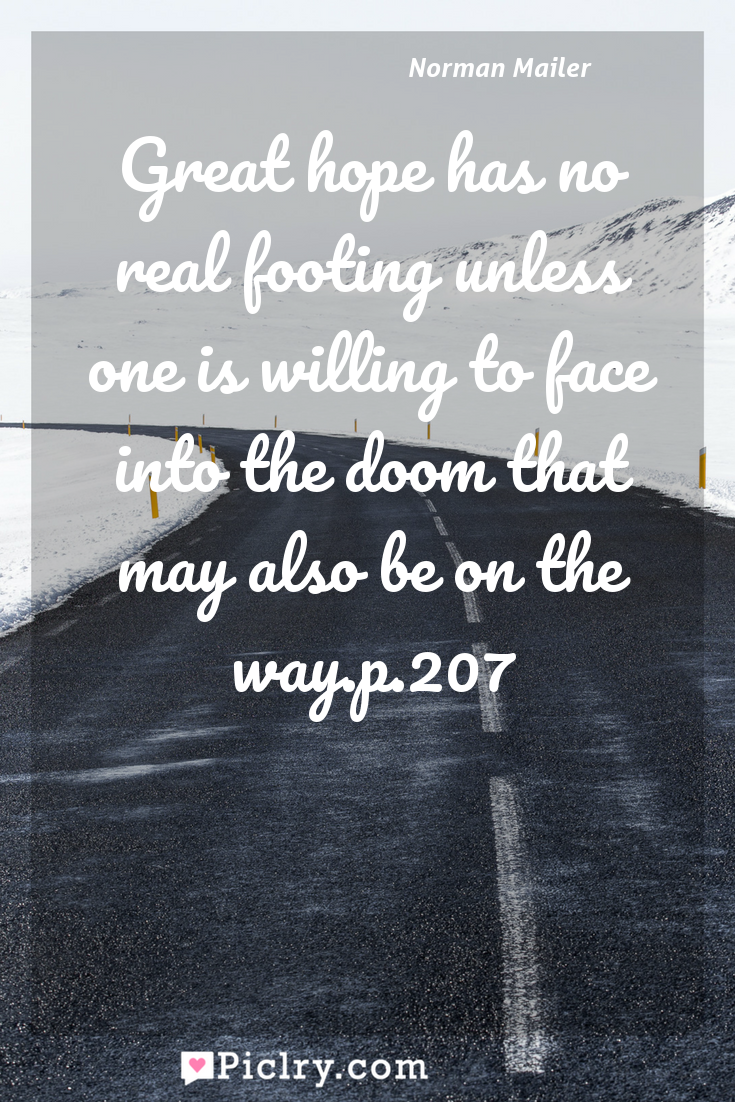 Meaning of Great hope has no real footing unless one is willing to face into the doom that may also be on the way.p.207 - Norman Mailer quote photo - full hd4k quote wallpaper - Wall art and poster