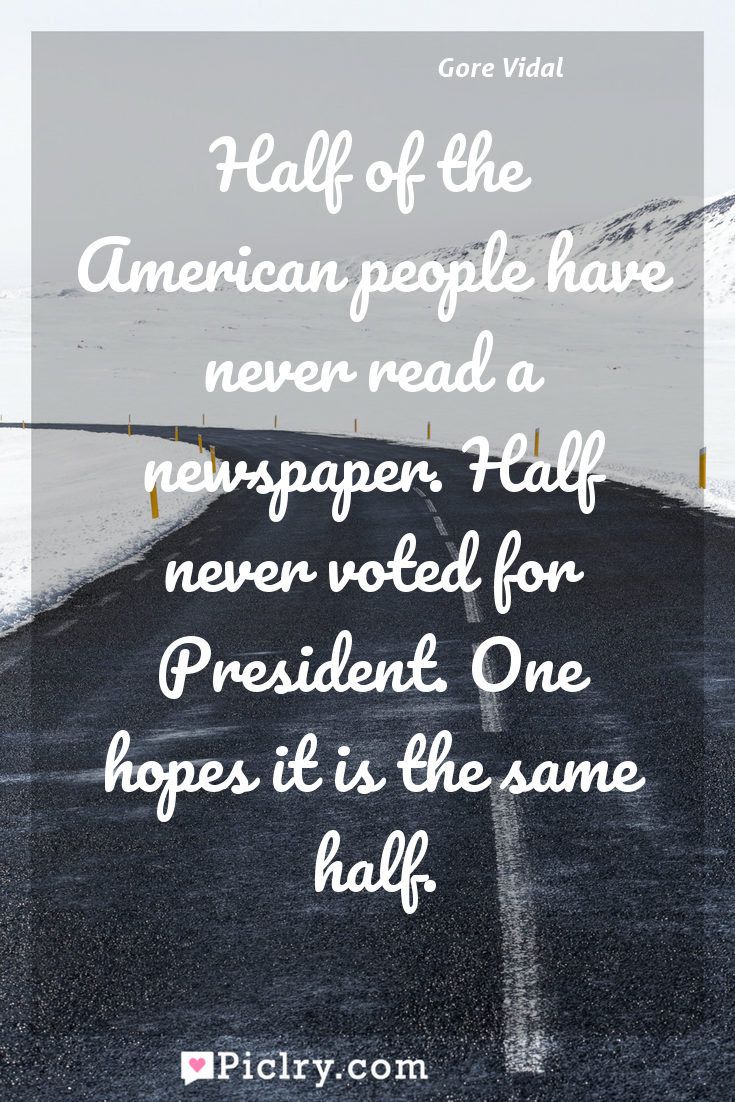 Meaning of Half of the American people have never read a newspaper. Half never voted for President. One hopes it is the same half. - Gore Vidal quote photo - full hd4k quote wallpaper - Wall art and poster
