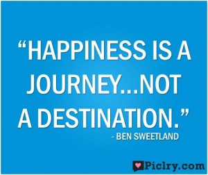 Happiness is a journey not a destination quote