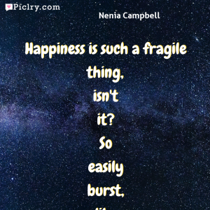 Meaning of Happiness is such a fragile thing, isn't it? So easily burst, like a bubble blown by a child, and always on the verge of being carried away. - Nenia Campbell quote photo - full hd 4k quote wallpaper - Wall art and poster