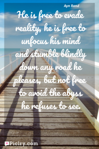 Meaning of He is free to evade reality, he is free to unfocus his mind and stumble blindly down any road he pleases, but not free to avoid the abyss he refuses to see. - Ayn Rand quote photo - full hd4k quote wallpaper - Wall art and poster