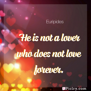Meaning of He is not a lover who does not love forever. - Euripides quote images - full hd 4k quote wallpaper - Wall art and poster