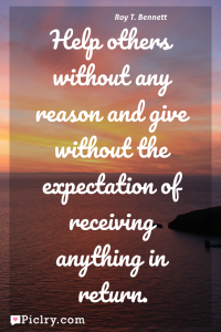 Meaning of Help others without any reason and give without the expectation of receiving anything in return. - Roy T. Bennett quote photo - full hd 4k quote wallpaper - Wall art and poster
