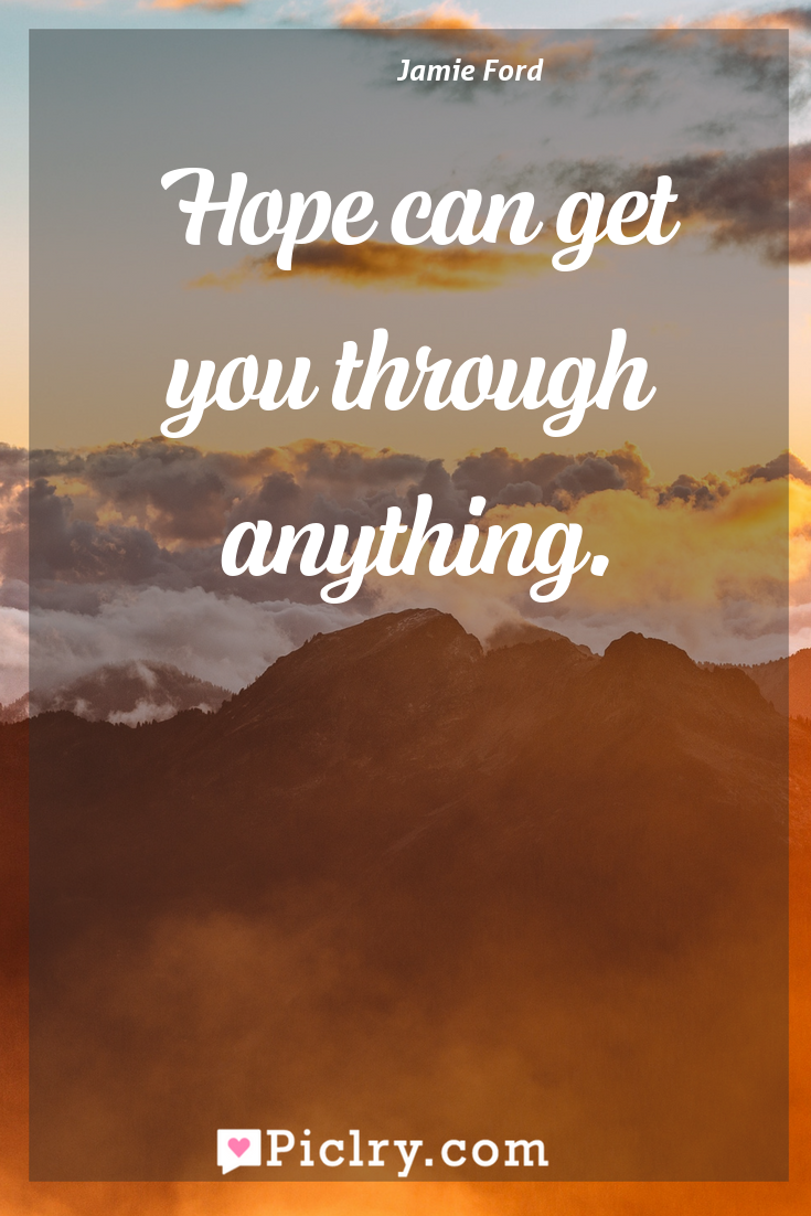 Meaning of Hope can get you through anything. - Jamie Ford quote photo - full hd4k quote wallpaper - Wall art and poster