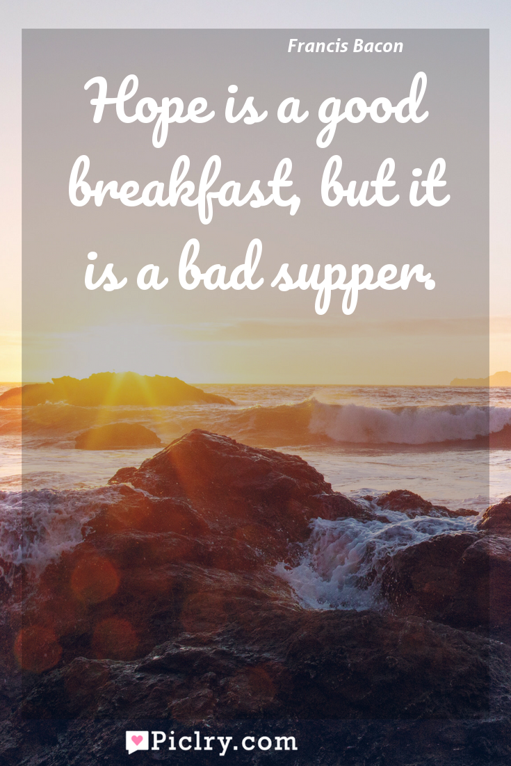 Meaning of Hope is a good breakfast, but it is a bad supper. - Francis Bacon quote photo - full hd4k quote wallpaper - Wall art and poster