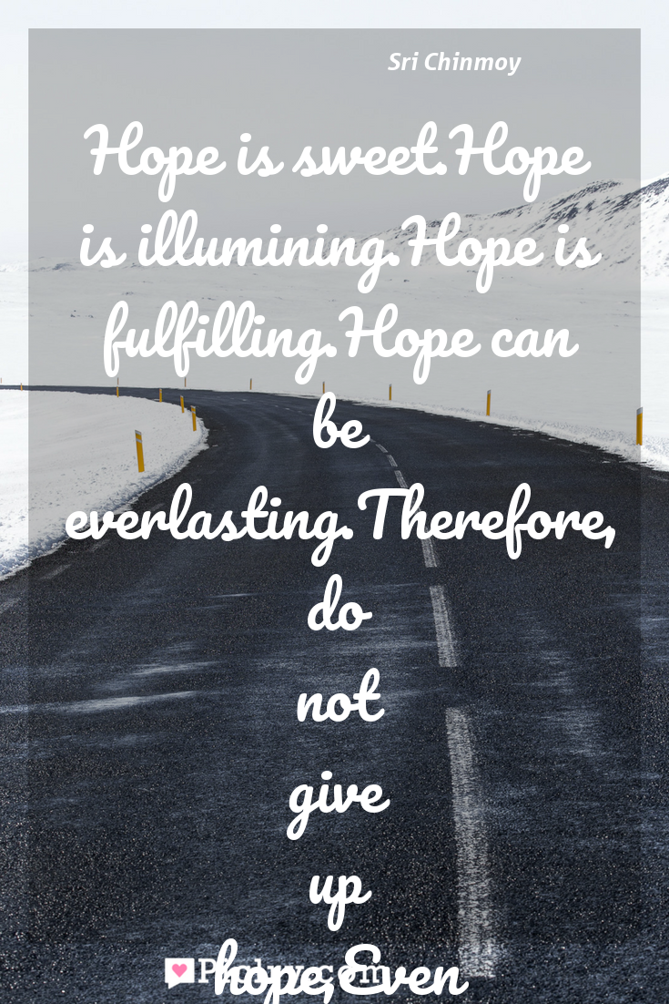 Meaning of Hope is sweet.Hope is illumining.Hope is fulfilling.Hope can be everlasting.Therefore, do not give up hope,Even in the sunset of your life. - Sri Chinmoy quote photo - full hd4k quote wallpaper - Wall art and poster