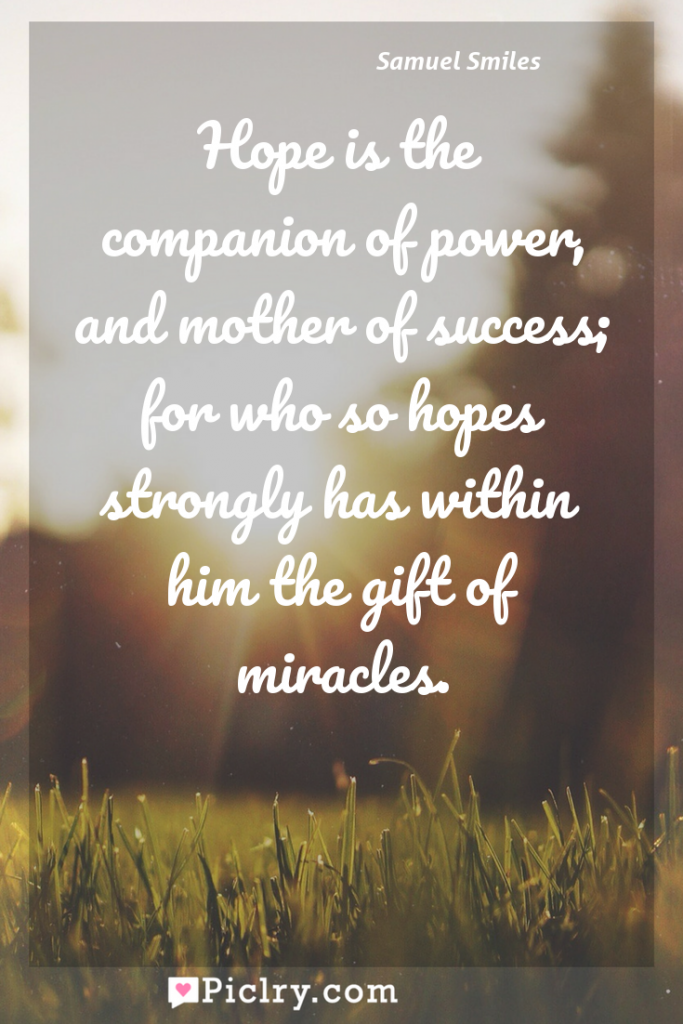 Meaning of Hope is the companion of power, and mother of success; for who so hopes strongly has within him the gift of miracles. - Samuel Smiles quote photo - full hd4k quote wallpaper - Wall art and poster