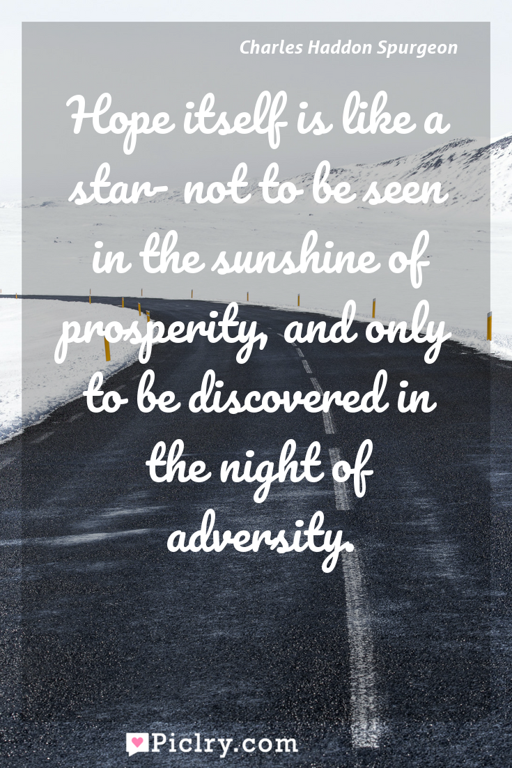 Meaning of Hope itself is like a star- not to be seen in the sunshine of prosperity, and only to be discovered in the night of adversity. - Charles Haddon Spurgeon quote photo - full hd4k quote wallpaper - Wall art and poster