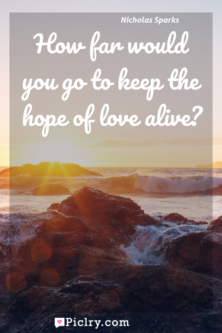Meaning of How far would you go to keep the hope of love alive? - Nicholas Sparks quote photo - full hd4k quote wallpaper - Wall art and poster