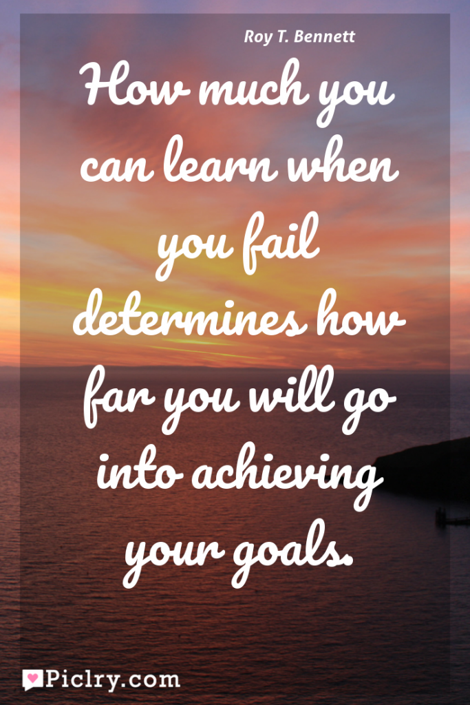 Meaning of How much you can learn when you fail determines how far you will go into achieving your goals. - Roy T. Bennett quote photo - full hd 4k quote wallpaper - Wall art and poster