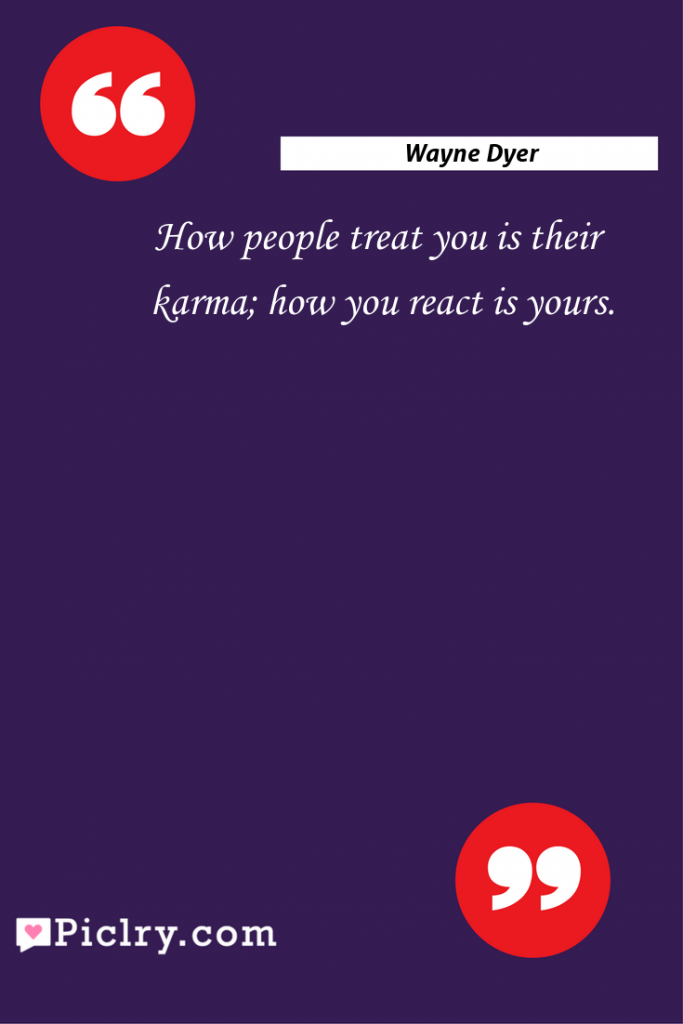 Meaning of How people treat you is their karma; how you react is yours. - Wayne Dyer quote photo - full hd4k quote wallpaper - Wall art and poster
