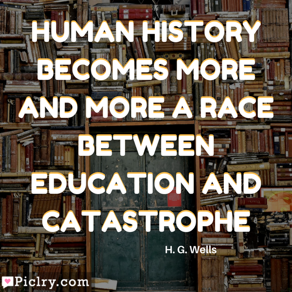 Human history becomes more and more a race between education and catastrophe Quote hd wallpaper wall poster wall art