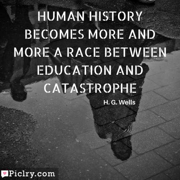 Human history becomes more and more a race between education and catastrophe UHD quote image and pics