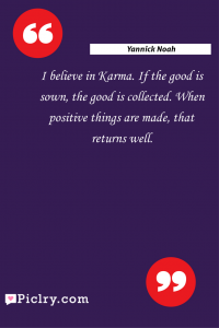 Meaning of I believe in Karma. If the good is sown, the good is collected. When positive things are made, that returns well. - Yannick Noah quote photo - full hd4k quote wallpaper - Wall art and poster