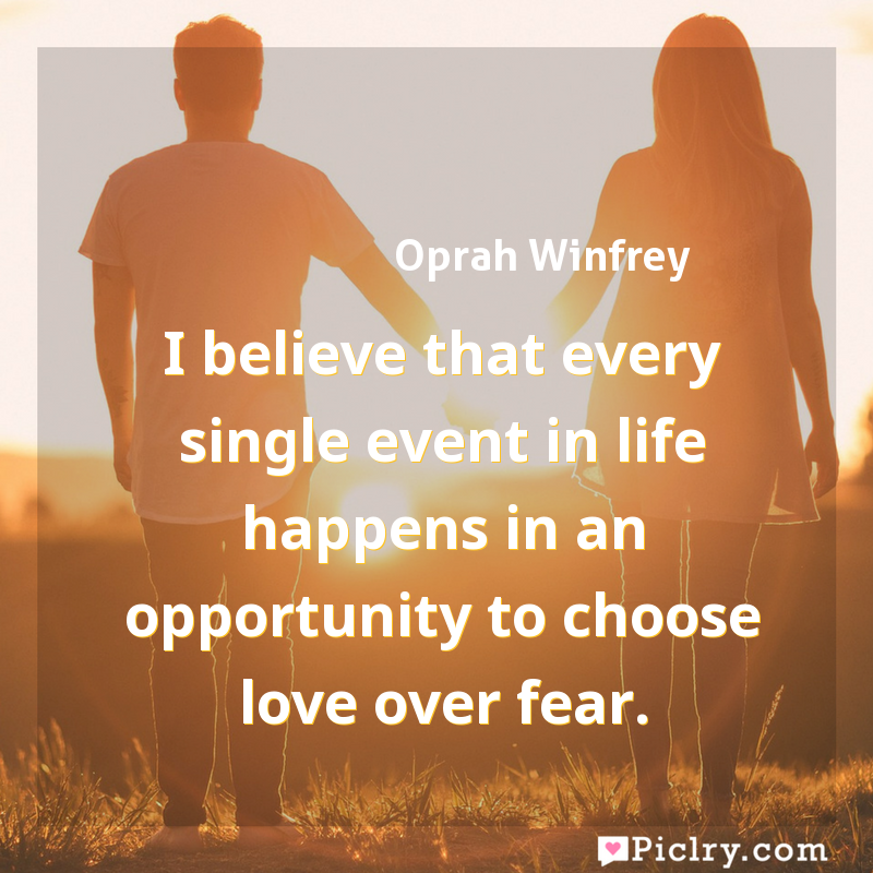 Meaning of I believe that every single event in life happens in an opportunity to choose love over fear. - Oprah Winfrey quote images - full hd 4k quote wallpaper - Wall art and poster