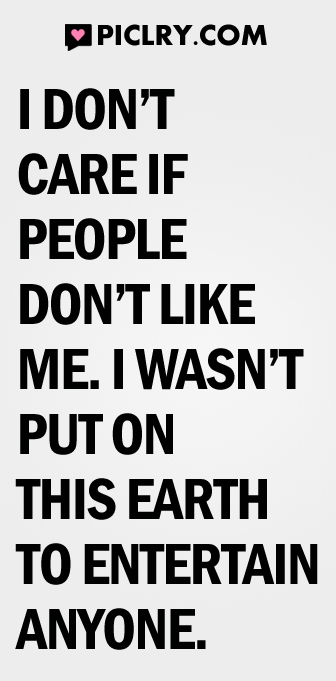 I don't care if people don't like me