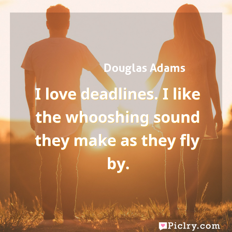 Meaning of I love deadlines. I like the whooshing sound they make as they fly by. - Douglas Adams quote images - full hd 4k quote wallpaper - Wall art and poster
