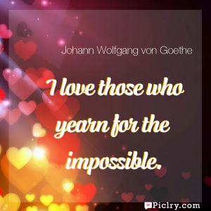 Meaning of I love those who yearn for the impossible. - Johann Wolfgang von Goethe quote images - full hd 4k quote wallpaper - Wall art and poster
