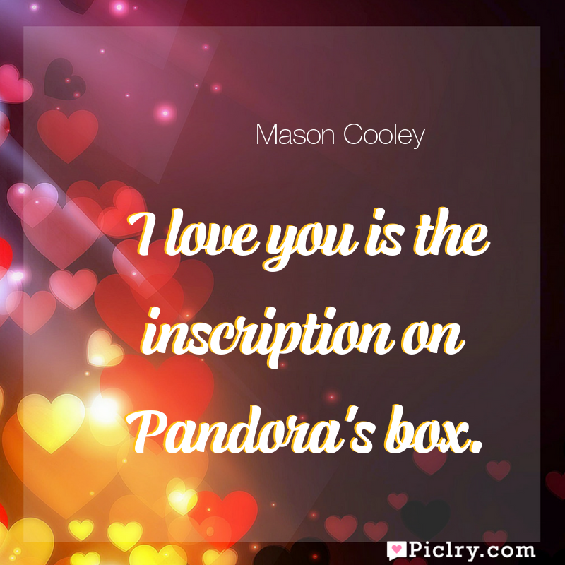 Meaning of I love you is the inscription on Pandora's box. - Mason Cooley quote images - full hd 4k quote wallpaper - Wall art and poster
