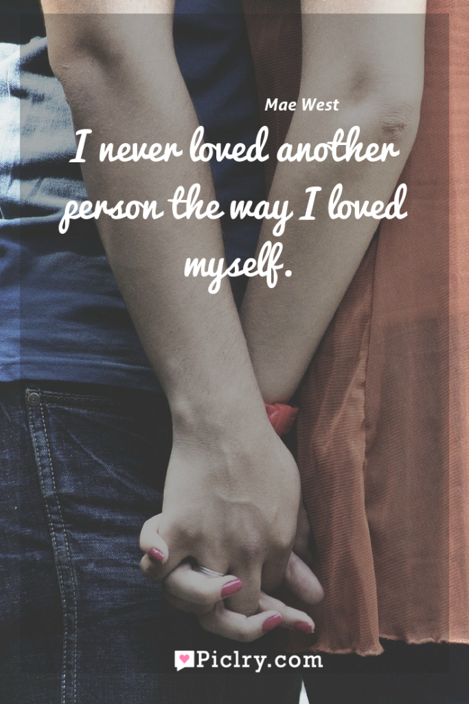 Meaning of I never loved another person the way I loved myself. - Mae West quote photo - full hd4k quote wallpaper - Wall art and poster