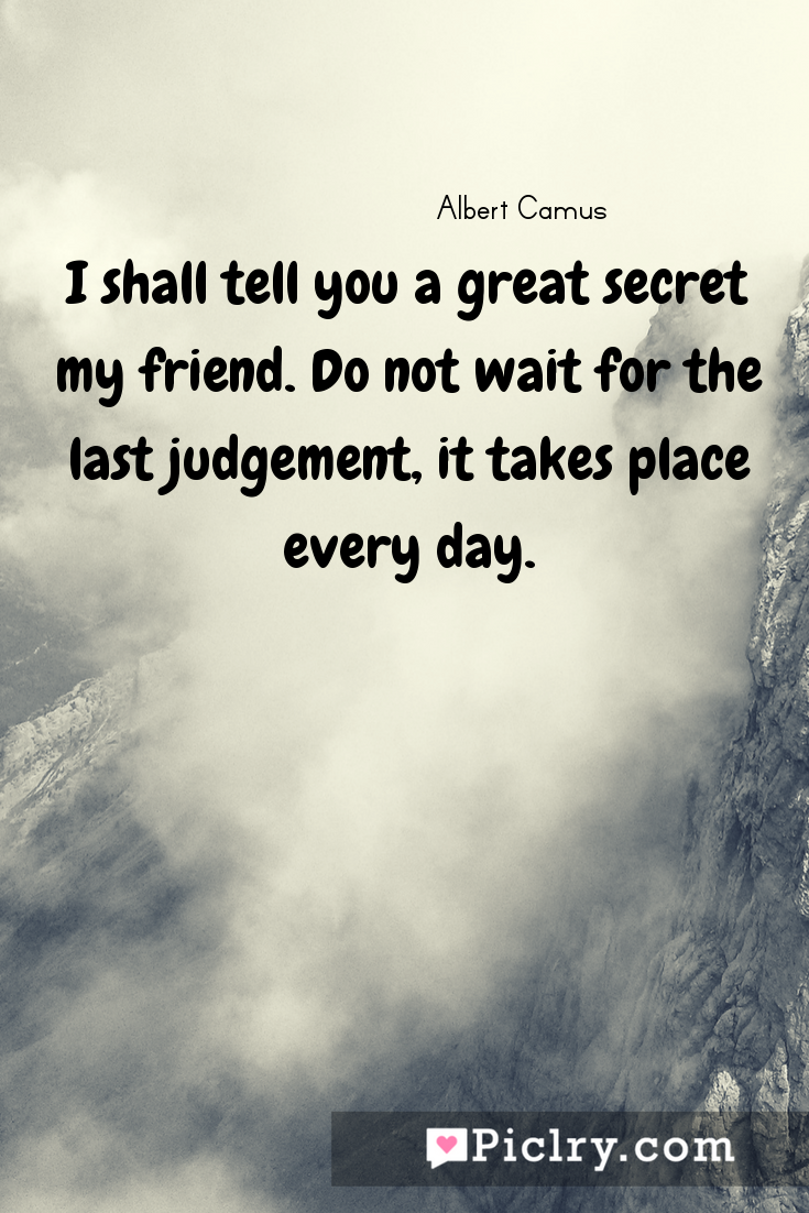 Meaning of I shall tell you a great secret my friend. Do not wait for the last judgement