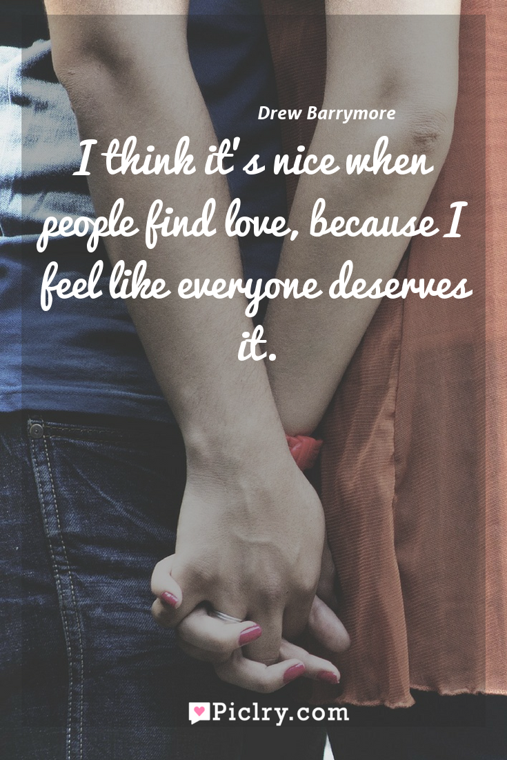 Meaning of I think it's nice when people find love, because I feel like everyone deserves it. - Drew Barrymore quote photo - full hd4k quote wallpaper - Wall art and poster