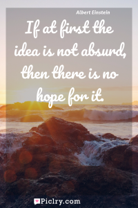 Meaning of If at first the idea is not absurd, then there is no hope for it. - Albert Einstein quote photo - full hd4k quote wallpaper - Wall art and poster