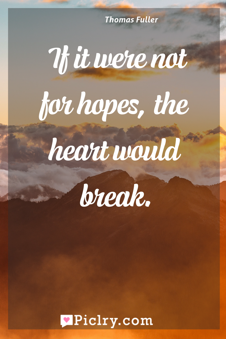 Meaning of If it were not for hopes, the heart would break. - Thomas Fuller quote photo - full hd4k quote wallpaper - Wall art and poster