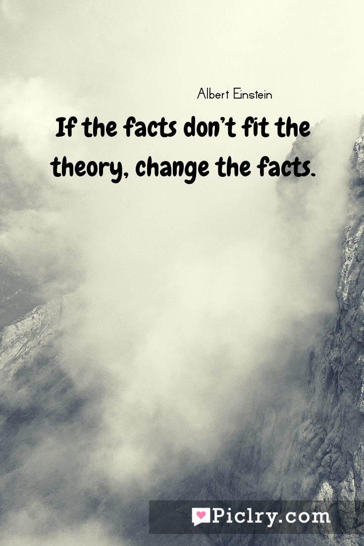 Meaning of If the facts don't fit the theory