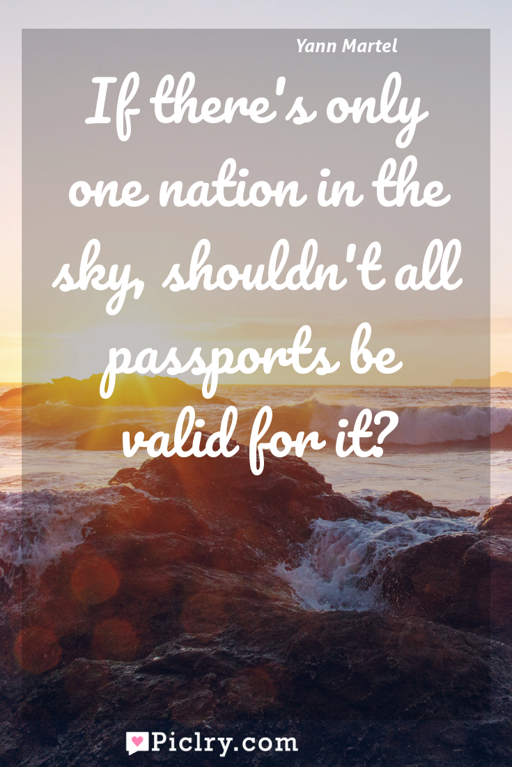 Meaning of If there's only one nation in the sky, shouldn't all passports be valid for it? - Yann Martel quote photo - full hd4k quote wallpaper - Wall art and poster
