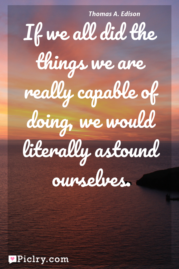 Meaning of If we all did the things we are really capable of doing, we would literally astound ourselves. - Thomas A. Edison quote photo - full hd 4k quote wallpaper - Wall art and poster