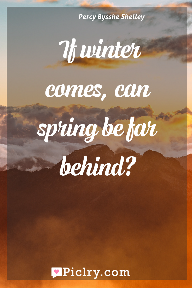 Meaning of If winter comes, can spring be far behind? - Percy Bysshe Shelley quote photo - full hd4k quote wallpaper - Wall art and poster