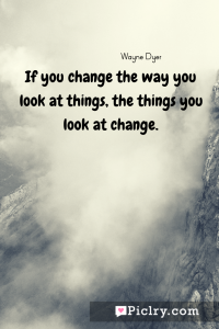 meaning of If you change the way you look at things