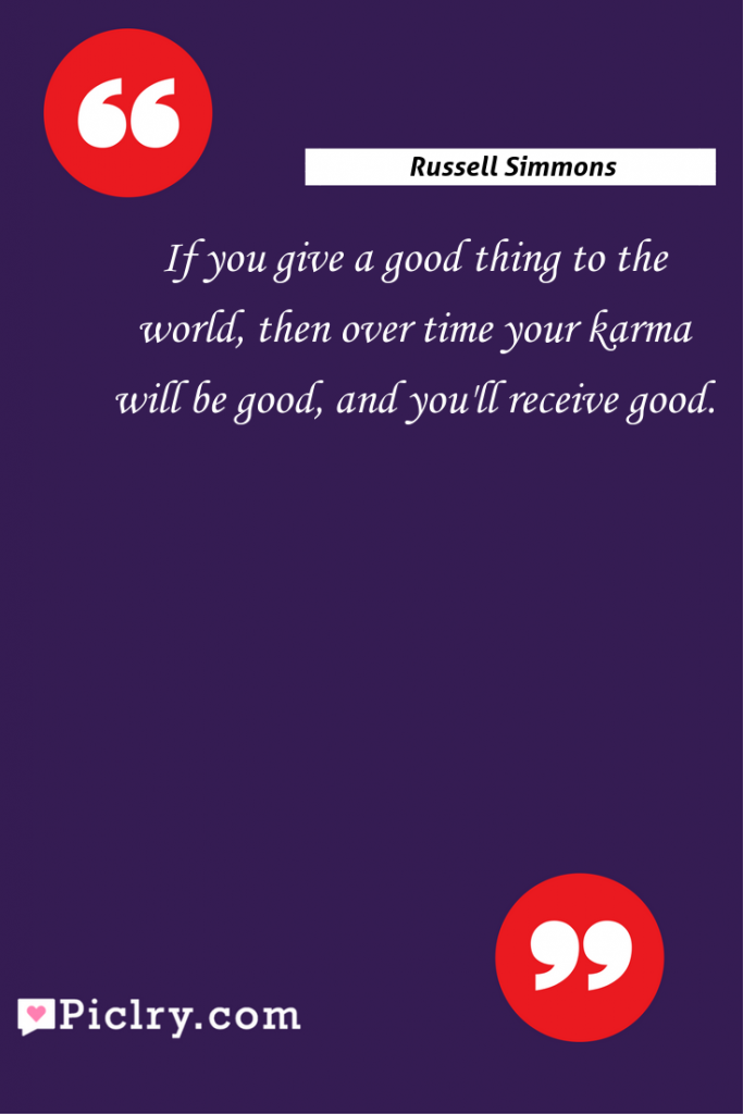 Meaning of If you give a good thing to the world, then over time your karma will be good, and you'll receive good. - Russell Simmons quote photo - full hd4k quote wallpaper - Wall art and poster
