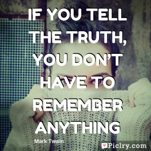 If you tell the truth, you don't have to remember anything HD Quote Photo and images
