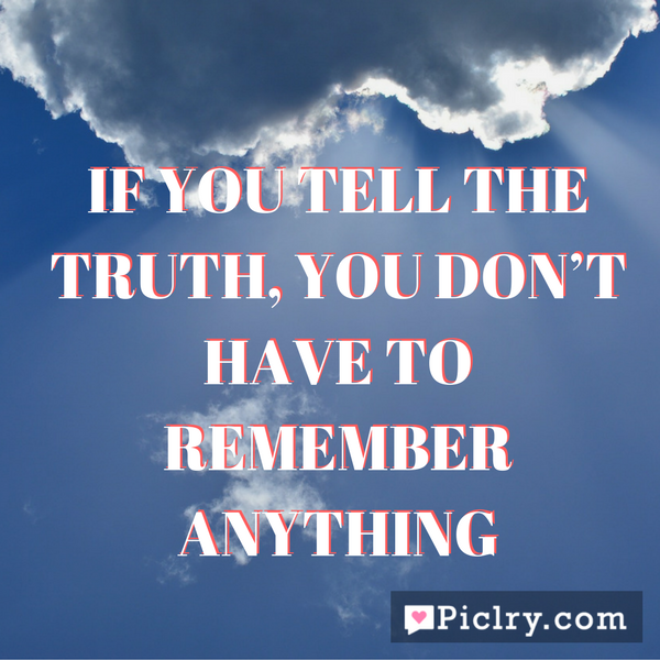 If you tell the truth, you don't have to remember anything HD Quote Photo and images for FB twitter Instagram whatsapp