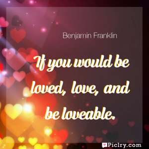 Meaning of If you would be loved, love, and be loveable. - Benjamin Franklin quote images - full hd 4k quote wallpaper - Wall art and poster