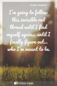 Meaning of I'm going to follow this invisible red thread until I find myself again… until I finally figure out… who I'm meant to be. - Jennifer Elisabeth quote photo - full hd4k quote wallpaper - Wall art and poster