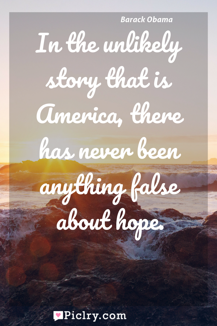 Meaning of In the unlikely story that is America, there has never been anything false about hope. - Barack Obama quote photo - full hd4k quote wallpaper - Wall art and poster