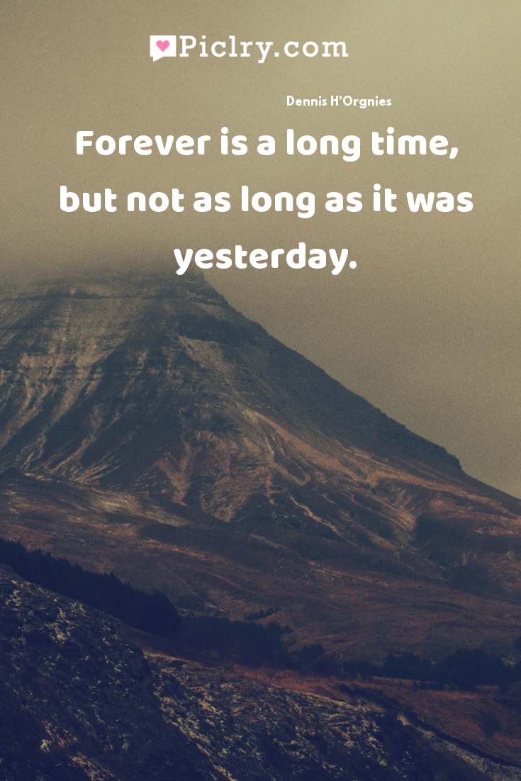 Forever is a long time, but not as long as it was yesterday. quote photo