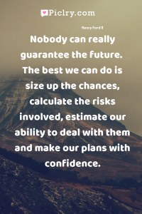 Nobody can really guarantee the future.  The best we can do is size up the chances