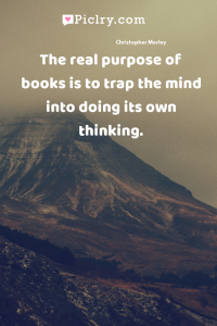 The real purpose of books is to trap the mind into doing its own thinking. quote photo